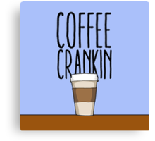 Coffee Crankin' Though My Sys Canvas Print