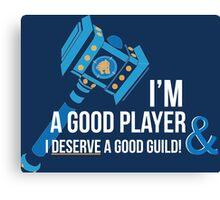 I'm a good player and I deserve a good guild!  Canvas Print