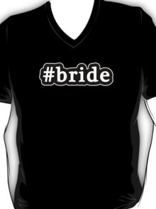 Bride - Hashtag - Black & White T-Shirt