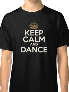 Keep Calm And Dance Classic T-Shirt