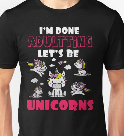 I'M DONE ADULTING LET'S BE UNICORNS T SHIRT Unisex T-Shirt