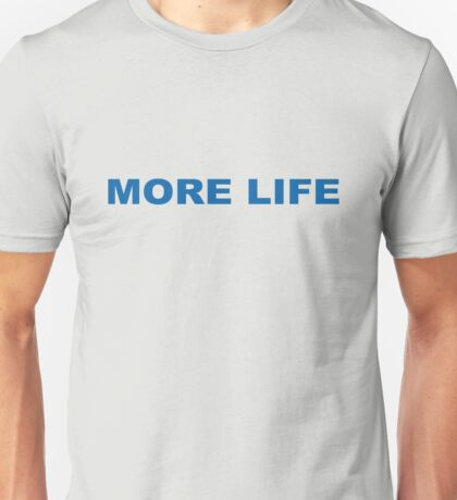 MORE LIFE Unisex T-Shirt