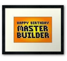 HAPPY BIRTHDAY MASTER BUILDER Framed Print
