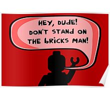 Hey, Dude! Don't stand on the bricks man! Poster
