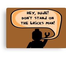 Hey, Dude! Don't stand on the bricks man!  Canvas Print