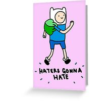 Haters Gonna Hate Finn Greeting Card