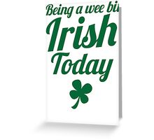 Being a WEE BIT IRISH Today St Patrick's day design Greeting Card