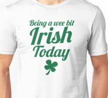 Being a WEE BIT IRISH Today St Patrick's day design Unisex T-Shirt