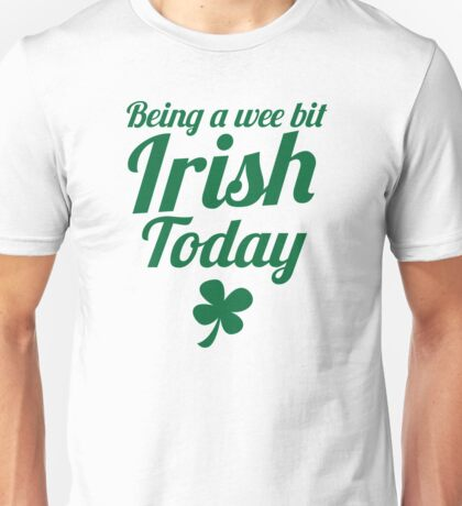 Being a WEE BIT IRISH Today St Patrick's day design Unisex T-Shirt