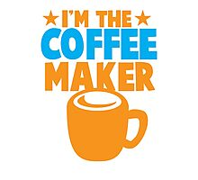 I'm the COFFEE MAKER Photographic Print