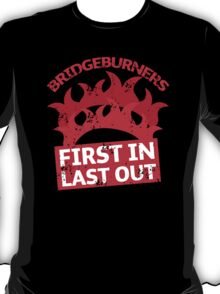 BRIDGEBURNERS distressed fan art FIRST IN LAST OUT T-Shirt