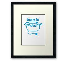 Born to medicate! Framed Print