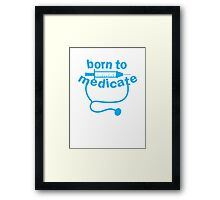 Born to medicate! Framed Print