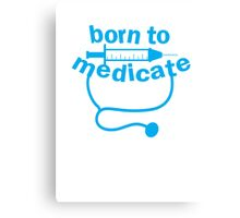 Born to medicate! Canvas Print