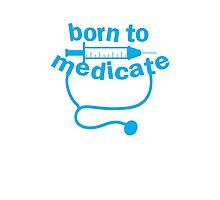 Born to medicate! Photographic Print