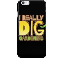 I REALLY DIG GARDENING iPhone Case/Skin