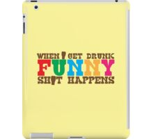 When I get DRUNK FUNNY shit happens! iPad Case/Skin