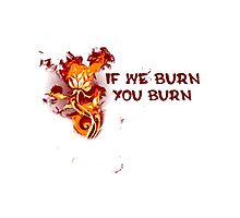 If We Burn, You Burn Photographic Print