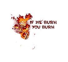 If We Burn, You Burn Photographic Print