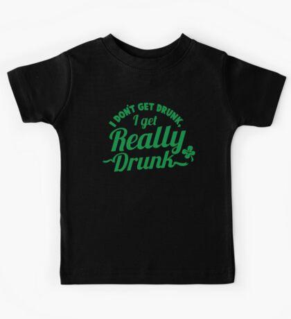 I don't get DRUNK I get REALLY DRUNK  Kids Tee