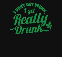 I don't get DRUNK I get REALLY DRUNK  Unisex T-Shirt