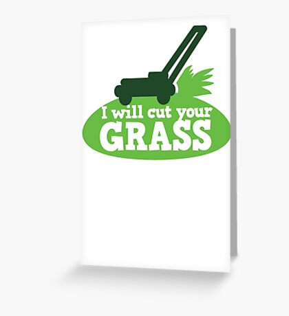 I will cut your GRASS with lawn mower Greeting Card
