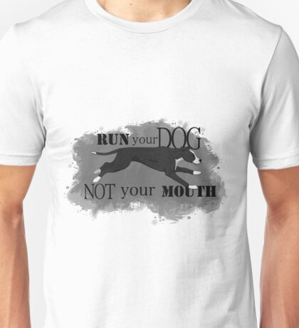 Run Your Dog, Not Your Mouth American Pit Bull Terrier Black and White Unisex T-Shirt