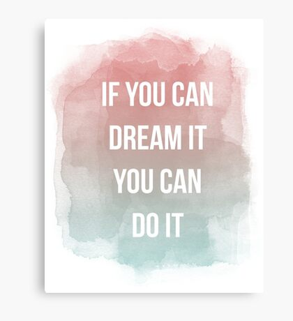 If you can dream it you can do it, quote Canvas Print
