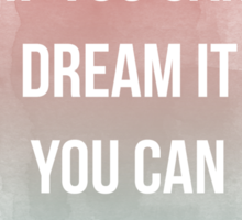 If you can dream it you can do it, quote Sticker