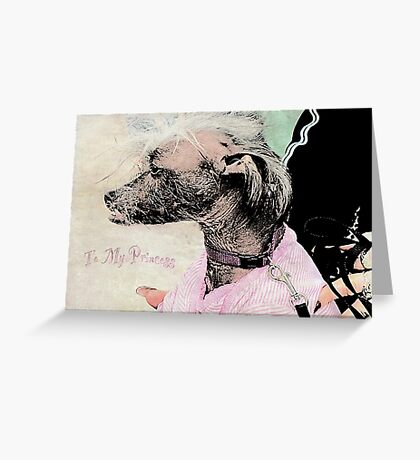 "Chinese Crested Dog ""To My Princess"" ~ Greeting Card Greeting Card"