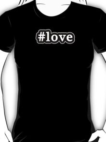 Love - Hashtag - Black & White T-Shirt