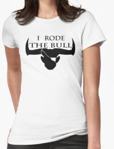 I rode the bull - Black Womens Fitted T-Shirt