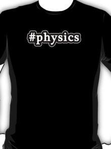 Physics - Hashtag - Black & White T-Shirt