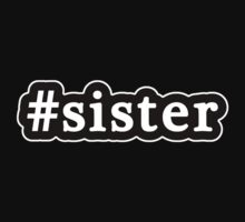 Sister - Hashtag - Black & White by graphix