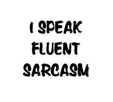 I speak fluent sarcasm, funny tee Photographic Print