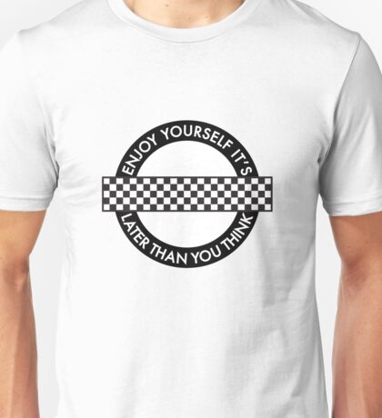 ENJOY YOURSELF, IT'S LATER THAN YOU THINK - ROUNDEL Unisex T-Shirt