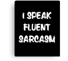 I speak fluent sarcasm, funny tshirt black Canvas Print