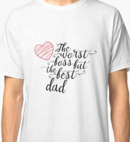 the worst boss but the best dad Classic T-Shirt