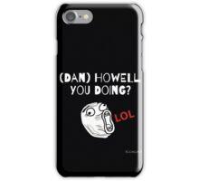 (Dan) Howell You Doing? iPhone Case/Skin