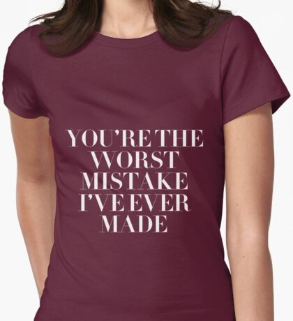 You're the worst mistake I've ever made (Best Mistake)-- White Womens Fitted T-Shirt