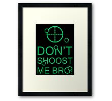 Don't Shoost Me Bro! Framed Print