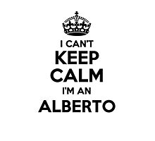 I cant keep calm Im an ALBERTO Photographic Print
