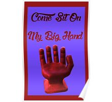 Come, Sit On My Big Hand Poster