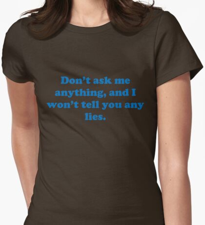 Funny sarcasm and Joke about friendship and lies Womens Fitted T-Shirt