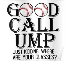 GOOD CALL UMP. JUST KIDDING WHERE ARE YOUR GLASSES? Poster