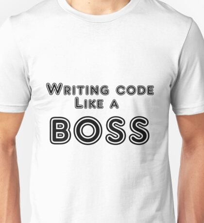 Writing code like a boss Unisex T-Shirt