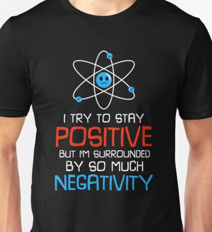 I Try To Stay Positive Atom - Funny Science Joke Unisex T-Shirt