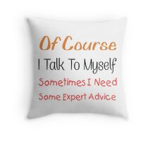 I Talk To Myself Throw Pillow