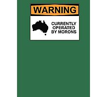 WARNING: CURRENTLY OPERATED BY MORONS Photographic Print