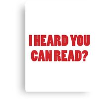So, I heard you can read? Canvas Print